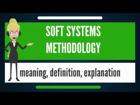 What Is SOFT SYSTEMS METHODOLOGY? What Does SOFT SYSTEMS METHODOLOGY Mean?