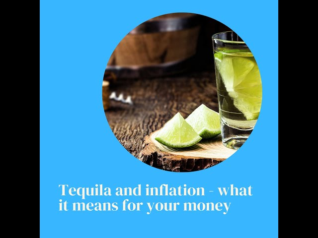 Tequila, inflation and your money