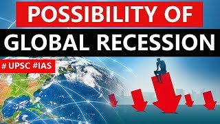 Risk of Global Economic Recession, Why global economy is heading towards recession?