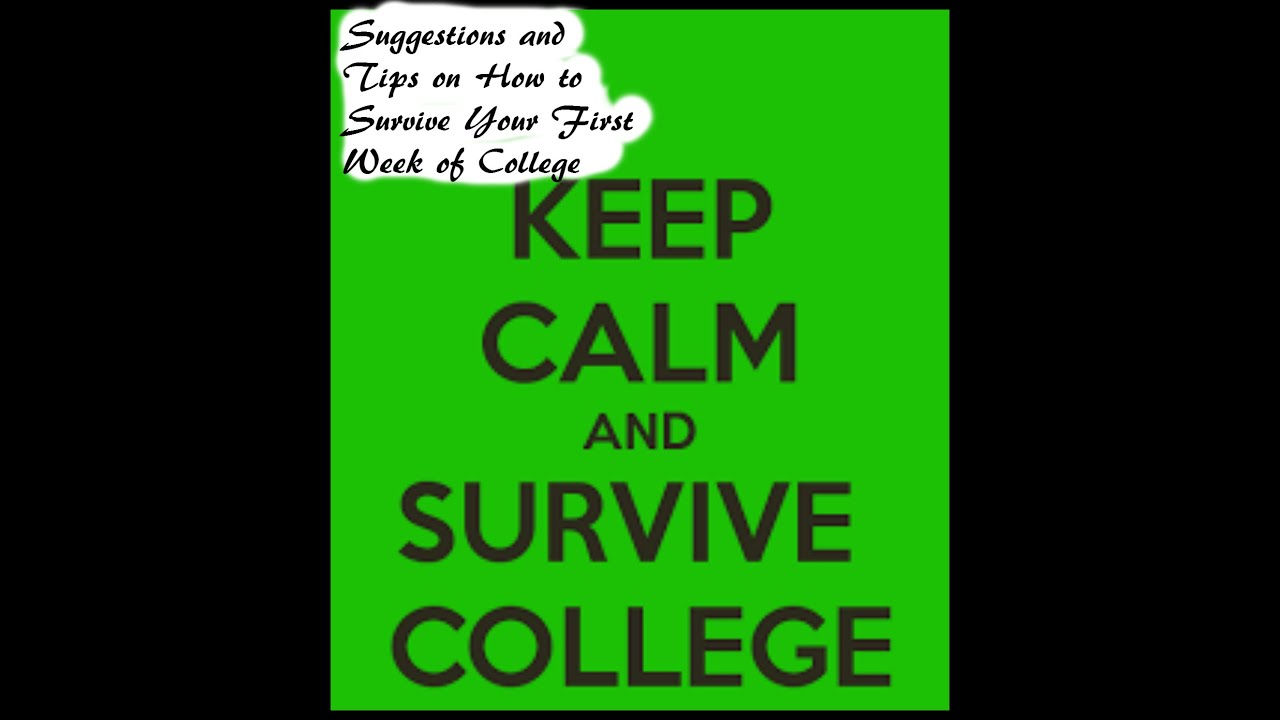 suggestions and tips on how to survive your first week of college psst