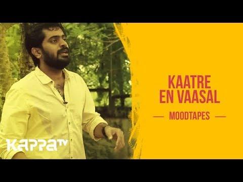 Kaatre En Vaasal - Sanjay Raj - Moodtapes - Kappa TV