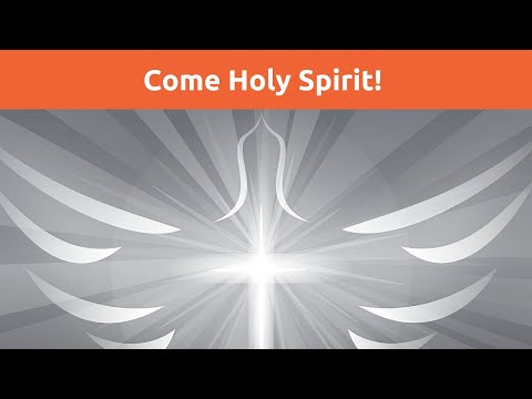 Come Holy Spirit!