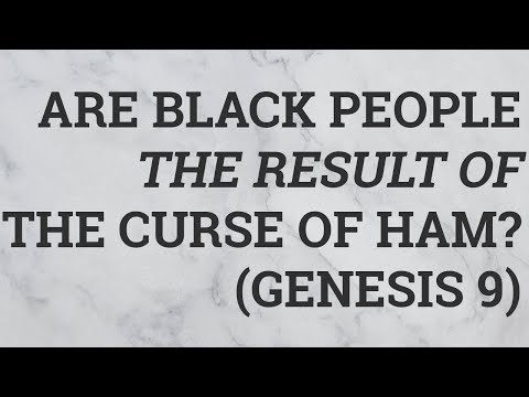 Are Black People the Result of the Curse of Ham? (Genesis 9