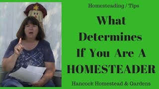 Homesteading Tip:  What Determines If You Are A Homesteader?