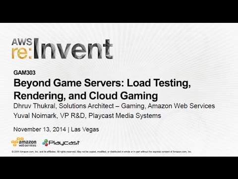 AWS re:Invent 2014   (GAM303) Beyond Game Servers: Load Testing, Rendering, and Cloud Gaming