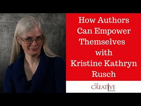 How Authors Can Empower Themselves As Creative Entrepreneurs With Kristine Kathryn Rusch
