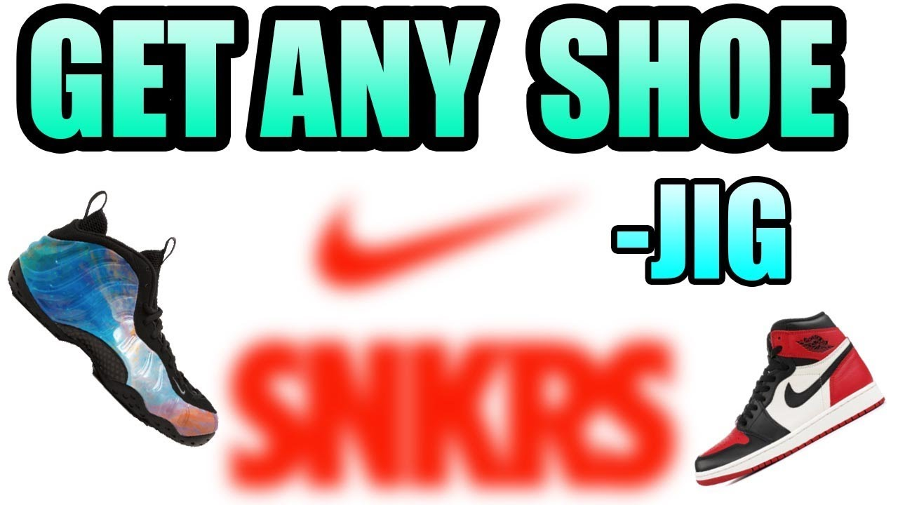 How Any Youtube Nike Sneaker Get Jig People To Off Snkrs Hyped FEwrFPq