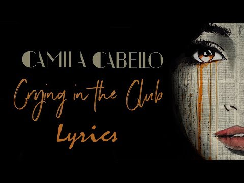 camila-cabello-crying-in-the-club-lyrics
