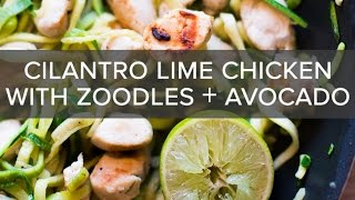 Cilantro Lime Chicken With Zoodles And Avocado!