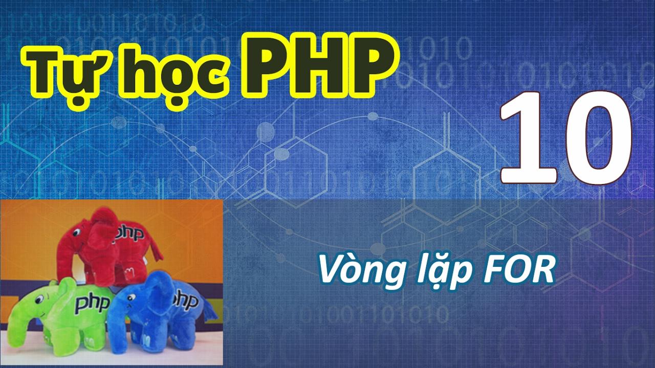 Tự học PHP - 10 Vòng lặp - 01 For