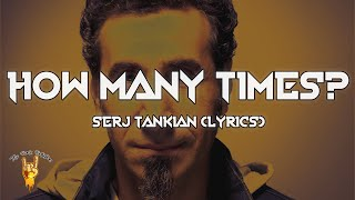Serj Tankian - How Many Times? (Lyrics) - The Rock Rotation