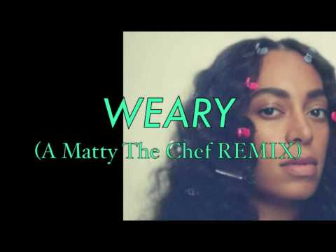 Solange Knowles - Weary (REMIX)   By Matty The Chef