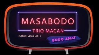 Trio Macan - Masa Bodo (Official Lyric Video)
