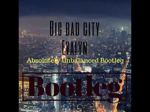 Evalyn - Big Bad City (Absolutely Unbalanced Bootleg)