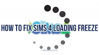 HOW TO FIX LOADING SCREEN FREEZE IN THE SIMS 4