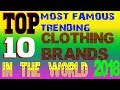 top 10 Most Famous Trending Clothing Brands in The World 2018