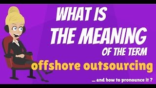 What is OFFSHORE OUTSOURCING? What does OFFSHORE OUTSOURCING mean? OFFSHORE OUTSOURCING meaning