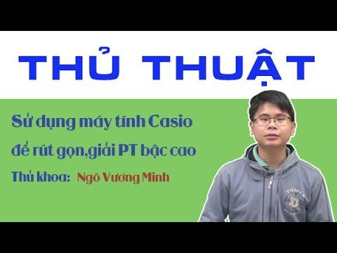 Thủ Thuật Sử Dung Máy Tính Casio để Rút Gọn,giải Phương Trình Bậc Cao - Ngô Vương Minh