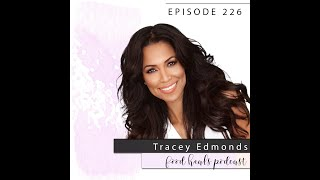 Food Heals Podcast #226 Healing Cancer and Creating the Life You Want with Tracey Edmonds