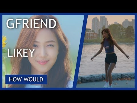 HOW WOULD - GFRIEND Sing 'LIKEY' By TWICE