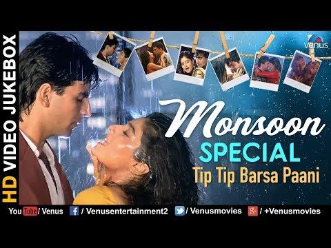 Monsoon Special Songs   Tip Tip Barsa Paani   Latest Hindi Songs 2017   Bollywood Rain Songs