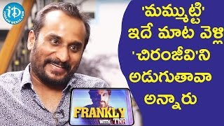 Mammuti Forced Me To Question Chiranjeevi - Deva Katta || Frankly with TNR || Talking Movies