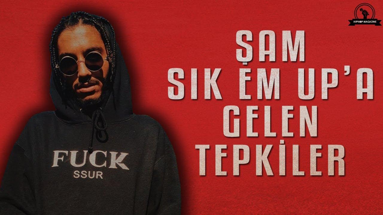 ŞAM - SIK EM UP'A GELEN TEPKİLER