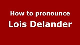 how to pronounce lois delander american english us pronouncenames com