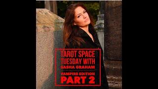 Tarot Space Tuesday with Sasha Graham: Vampire Edition, Part 2