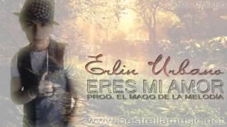 Erlin Urbano   Eres Mi Amor  ♦ REGGAETON ROMANTICO 2012 ♦ Lo Mas Nuevo