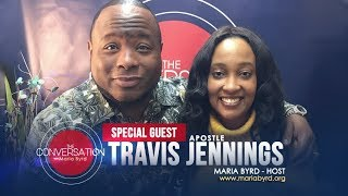 Guest Apostle Travis Jennings - The Conversation with Maria Byrd