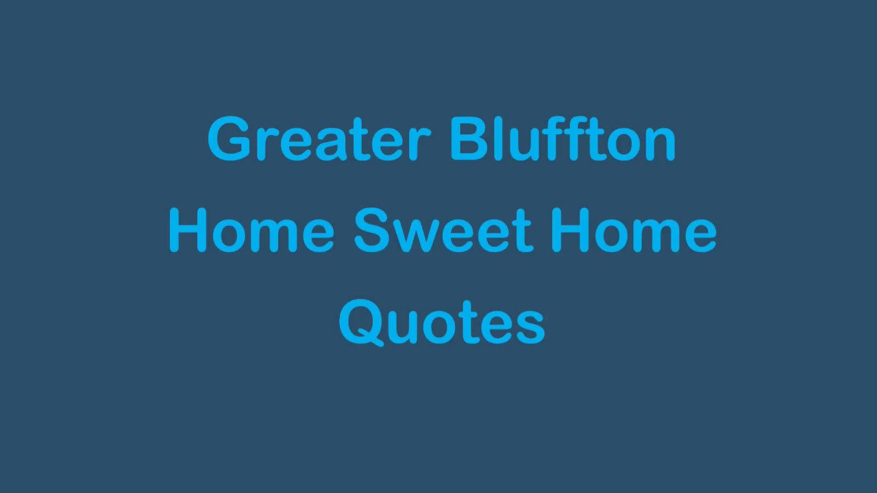 Greater bluffton south carolina home sweet home quotes for Home sweet home quotes