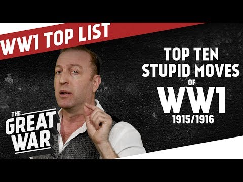 Top 10 Stupid Moves of World War 1 - Mid 1915/1916 I THE GREAT WAR Ranking