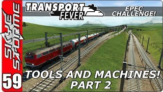 Transport Fever EPEC Challenge Ep 59 - Tools and Machines - Part 2