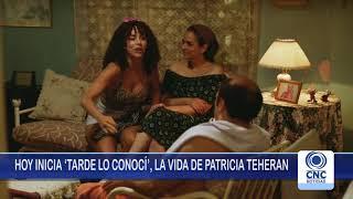 INICIA 'TARDE LO CONOCÍ', LA VIDA DE PATRICIA TEHERAN