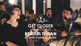 CLOSEHEAD Feat. Dyda d'Given & Phopira - Berdiri Teman [GET CLOSER with CLOSEHEAD]