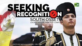 Seeking Recognition: South Ossetia. Locked into a legacy of conflict