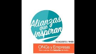 Alianzas que Inspiran. Capítulo 1. Ongs y Empresas nos cuentan sus historias de éxito