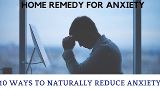 Home remedy for anxiety | 10 Ways to Naturally Reduce Anxiety