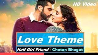 Half Girlfriend   Love Theme of Half Girlfriend Arjun Kapoor & Shraddha Kapoor