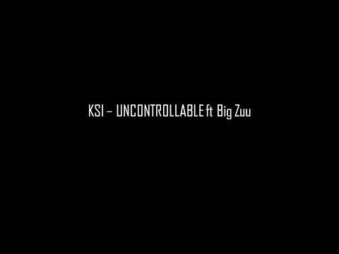 KSI - UNCONTROLLABLE Ft Big Zuu Lyrics