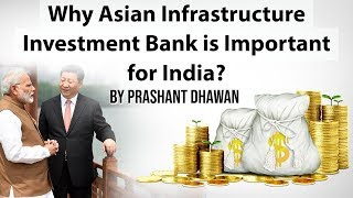 Why Asian Infrastructure Investment Bank is Important for India? Current Affairs 2019
