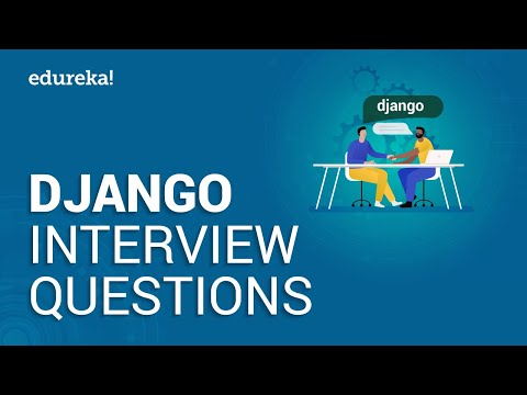 Top 50 Django Interview Questions and Answers | Django Developer Interview Questions | Edureka