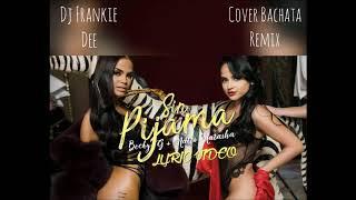Becky G & Natti Natasha -Sin Pijama - Bachata Remix (Dj Frankie Dee)