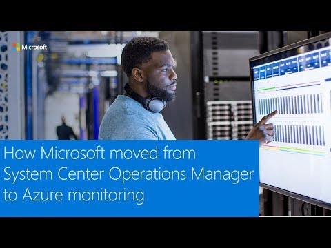How Microsoft Moved From System Center Operations Manager To Azure Monitoring