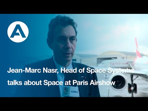 Jean-Marc Nasr, Head of Space Systems talks about Space at Paris Airshow