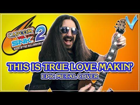 This Is True Love Makin' (Capcom vs SNK 2) [EPIC METAL COVER] (Little V)