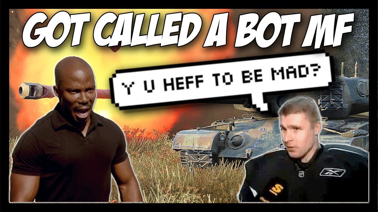 Idiot Bot Mf It S Only A Game Why You Heff To Be Mad World Of Tanks Dezignated 3
