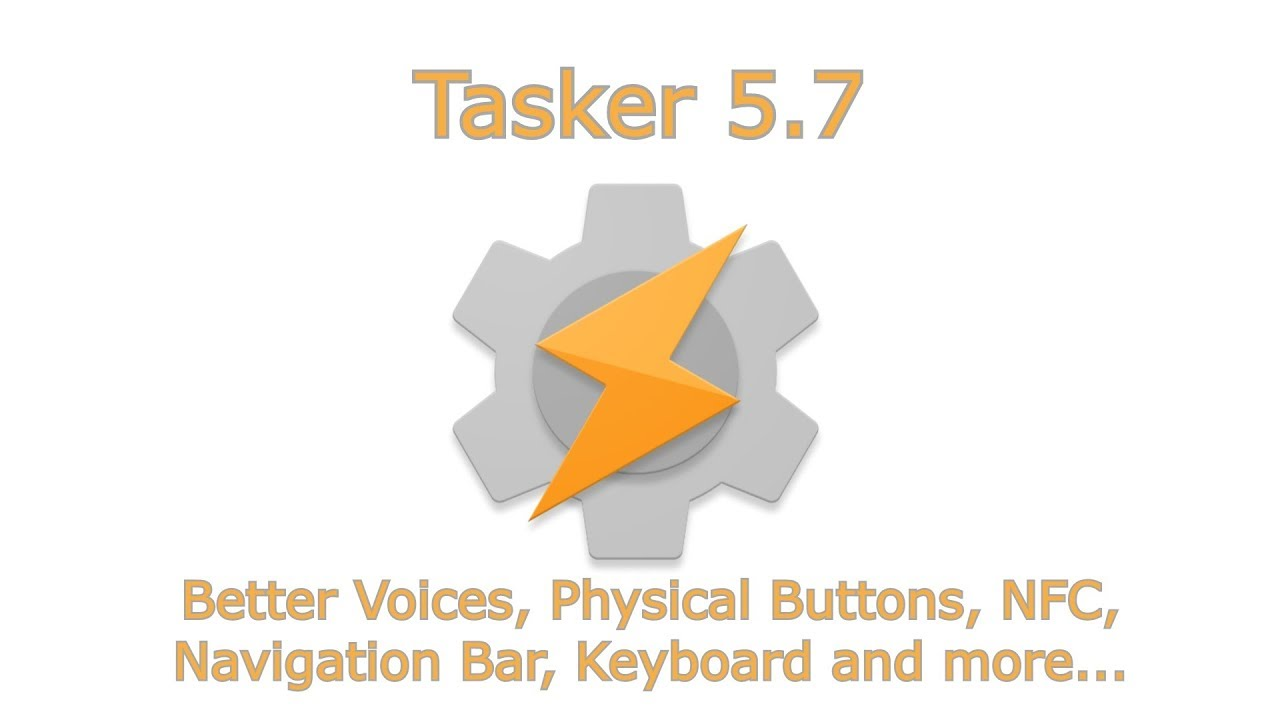 Tasker 5 7 – Better Voices, Physical Buttons, NFC