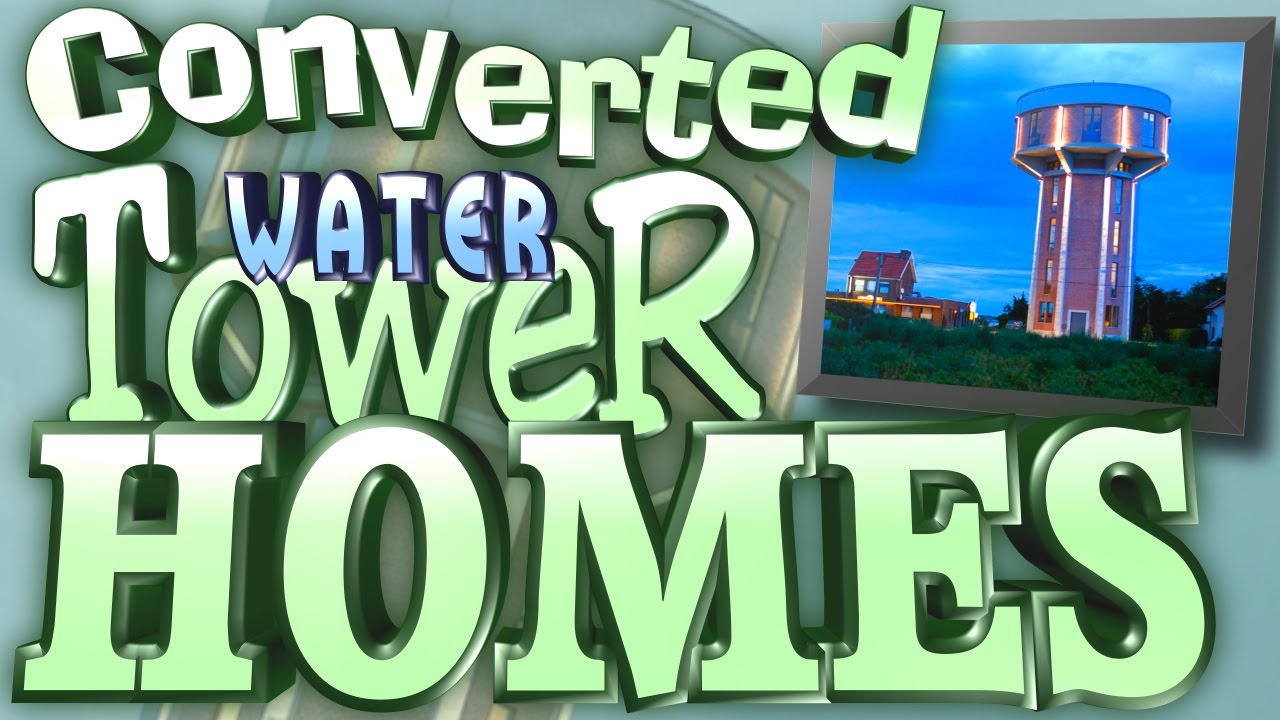 Water Tower Homes Tiny Houses Converted Water Tower Homes Youtube